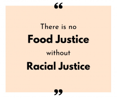 There is no Food Justice without Racial Justice.